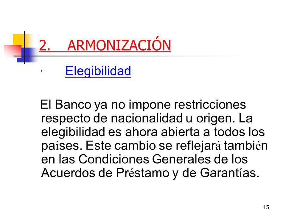 15 2.ARMONIZACIÓN · Elegibilidad El Banco ya no impone restricciones respecto de nacionalidad u origen.