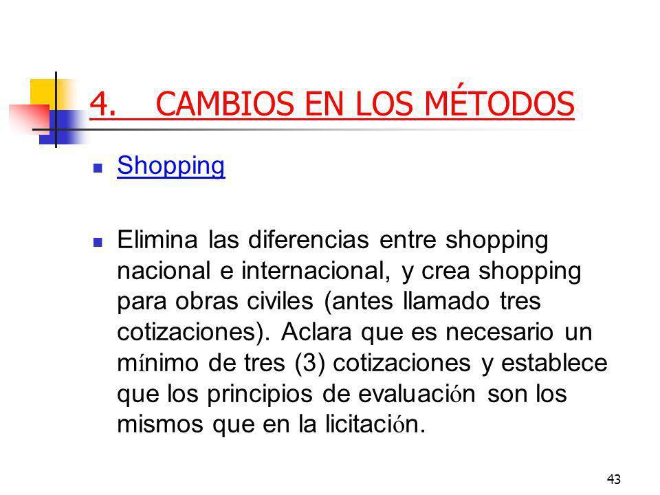 43 4.CAMBIOS EN LOS MÉTODOS Shopping Elimina las diferencias entre shopping nacional e internacional, y crea shopping para obras civiles (antes llamado tres cotizaciones).
