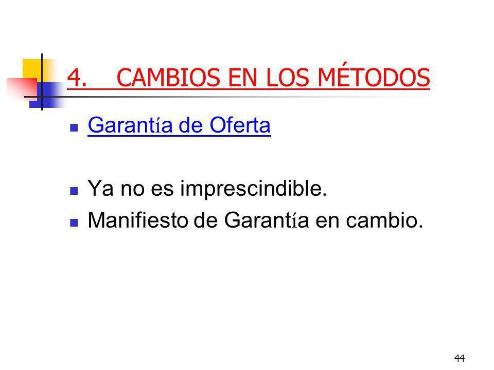 44 4.CAMBIOS EN LOS MÉTODOS Garant í a de Oferta Ya no es imprescindible.
