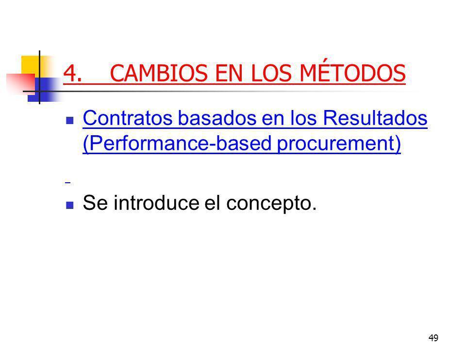 49 4.CAMBIOS EN LOS MÉTODOS Contratos basados en los Resultados (Performance-based procurement) Se introduce el concepto.
