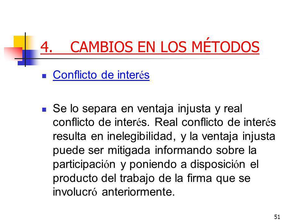 51 4.CAMBIOS EN LOS MÉTODOS Conflicto de inter é s Se lo separa en ventaja injusta y real conflicto de inter é s.