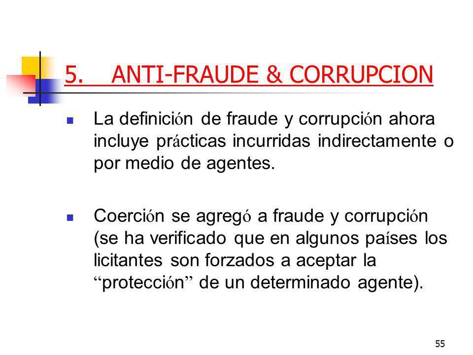 55 5.ANTI-FRAUDE & CORRUPCION La definici ó n de fraude y corrupci ó n ahora incluye pr á cticas incurridas indirectamente o por medio de agentes.