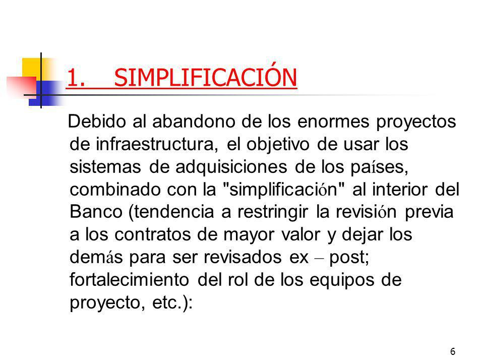 7 1.SIMPLIFICACIÓN Ya no se incluyen en los Acuerdos de Pr é stamo prescripciones detalladas sobre m é todos de adquisiciones, sino que las mismas formar á n parte de un plan de adquisiciones actualizable permanentemente.