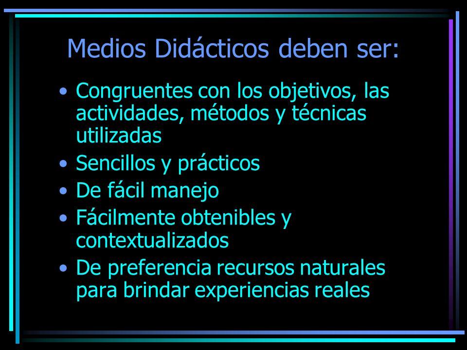 Medios Didácticos deben ser: Congruentes con los objetivos, las actividades, métodos y técnicas utilizadas Sencillos y prácticos De fácil manejo Fácil