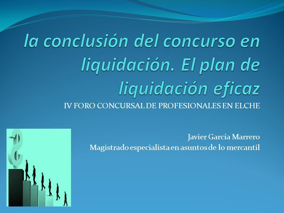 IV FORO CONCURSAL DE PROFESIONALES EN ELCHE Javier García Marrero Magistrado especialista en asuntos de lo mercantil