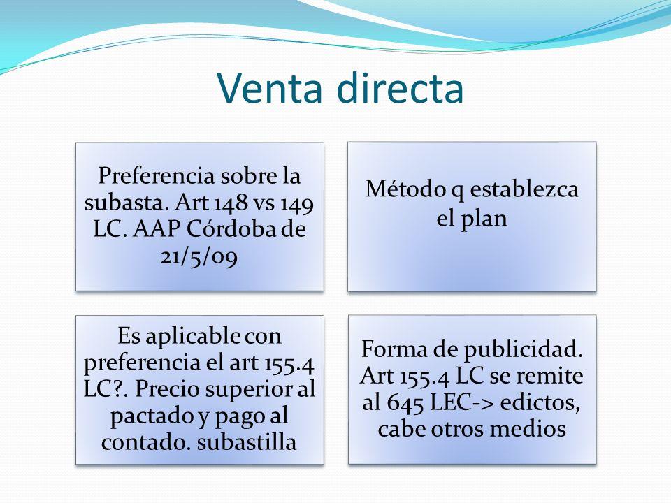 Venta directa Preferencia sobre la subasta. Art 148 vs 149 LC. AAP Córdoba de 21/5/09 Método q establezca el plan Es aplicable con preferencia el art