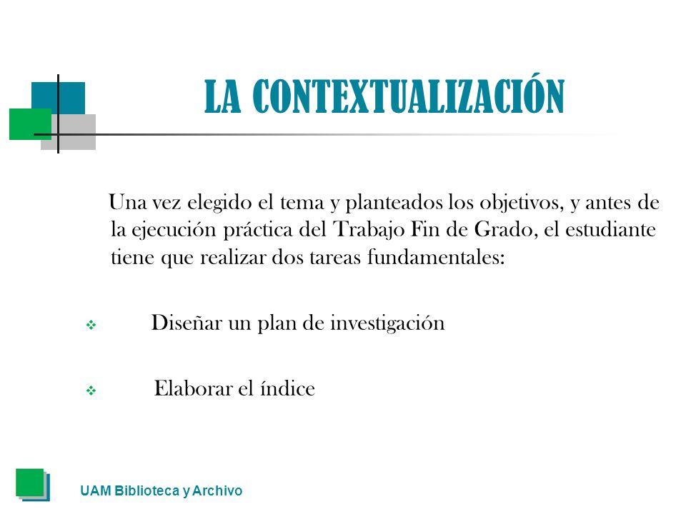 LA CONTEXTUALIZACIÓN Una vez elegido el tema y planteados los objetivos, y antes de la ejecución práctica del Trabajo Fin de Grado, el estudiante tien