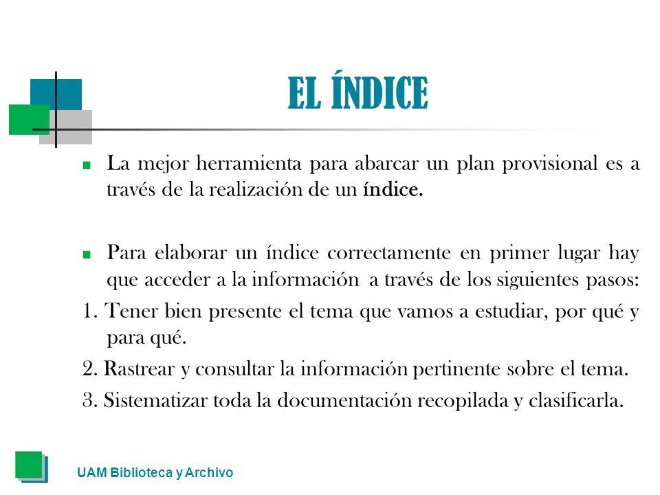 EL ÍNDICE La mejor herramienta para abarcar un plan provisional es a través de la realización de un índice. Para elaborar un índice correctamente en p