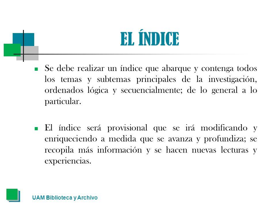 EL ÍNDICE El Índice, en principio, siempre es provisorio pero ayuda a: a) Estructurar y facilitar la tarea de investigación.