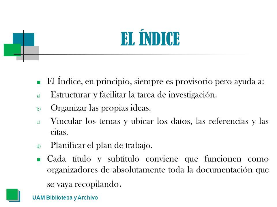 EL ÍNDICE El Índice, en principio, siempre es provisorio pero ayuda a: a) Estructurar y facilitar la tarea de investigación. b) Organizar las propias