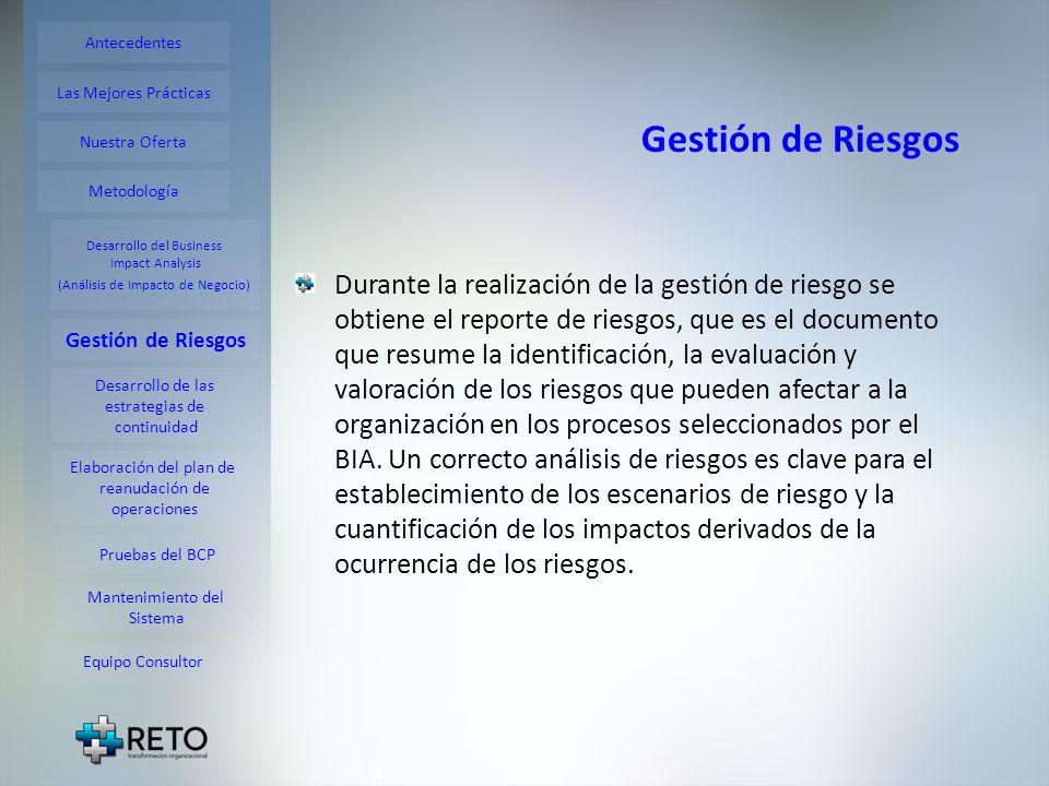 Gestión de Riesgos Durante la realización de la gestión de riesgo se obtiene el reporte de riesgos, que es el documento que resume la identificación,
