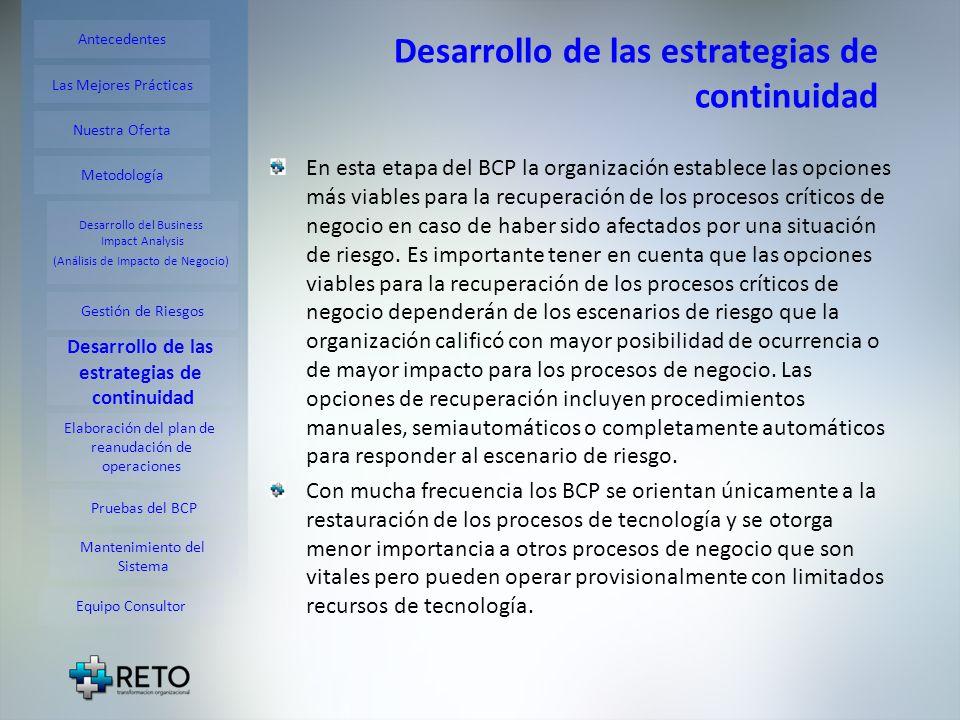 Desarrollo de las estrategias de continuidad En esta etapa del BCP la organización establece las opciones más viables para la recuperación de los proc