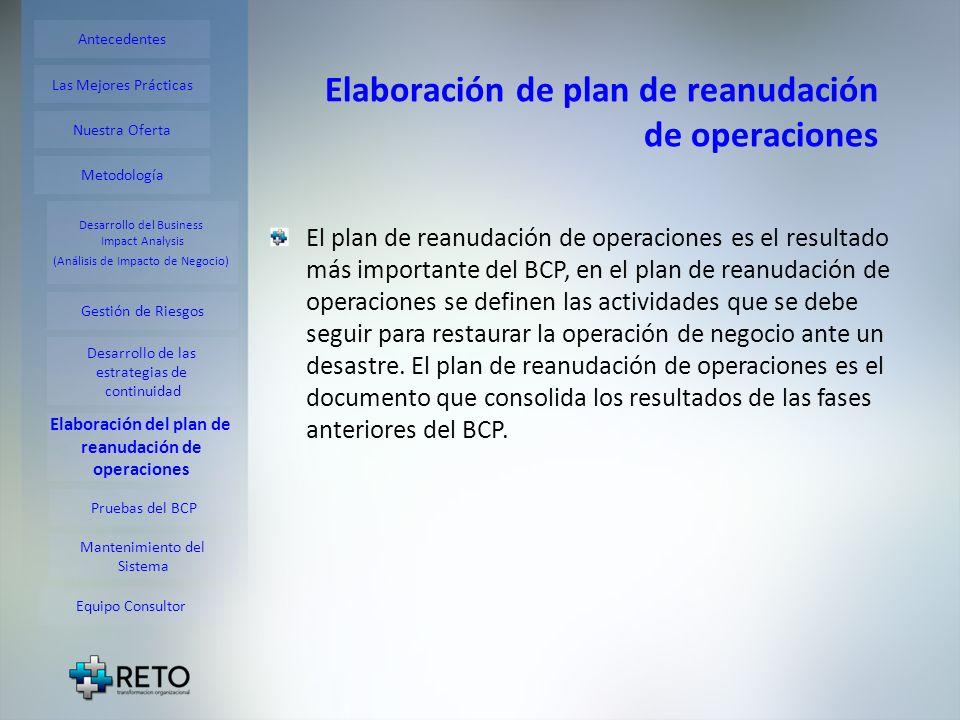 Elaboración de plan de reanudación de operaciones El plan de reanudación de operaciones es el resultado más importante del BCP, en el plan de reanudac