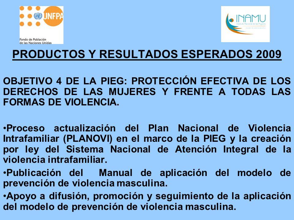 PRODUCTOS Y RESULTADOS ESPERADOS 2009 OBJETIVO 4 DE LA PIEG: PROTECCIÓN EFECTIVA DE LOS DERECHOS DE LAS MUJERES Y FRENTE A TODAS LAS FORMAS DE VIOLENC