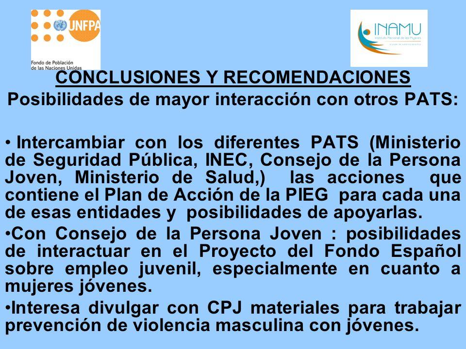 CONCLUSIONES Y RECOMENDACIONES Posibilidades de mayor interacción con otros PATS: Intercambiar con los diferentes PATS (Ministerio de Seguridad Públic