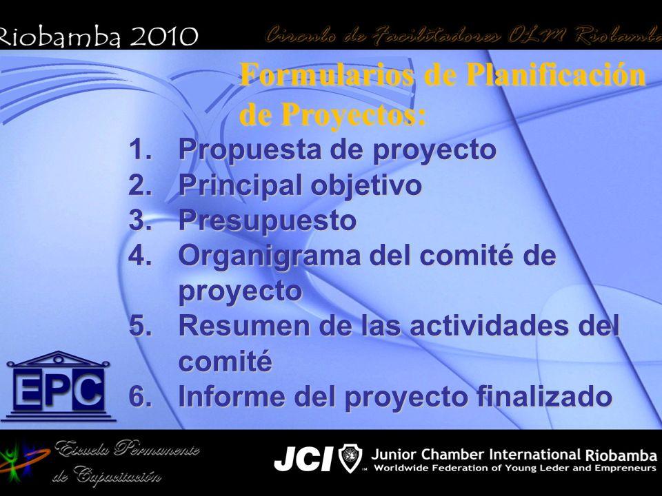 1.Propuesta de proyecto 2.Principal objetivo 3.Presupuesto 4.Organigrama del comité de proyecto 5.Resumen de las actividades del comité 6.Informe del proyecto finalizado Formularios de Planificación de Proyectos: