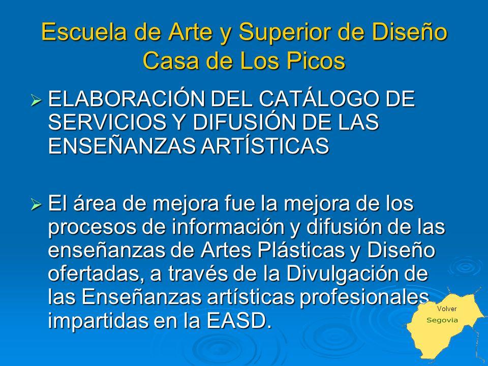 Escuela de Arte y Superior de Diseño Casa de Los Picos ELABORACIÓN DEL CATÁLOGO DE SERVICIOS Y DIFUSIÓN DE LAS ENSEÑANZAS ARTÍSTICAS ELABORACIÓN DEL CATÁLOGO DE SERVICIOS Y DIFUSIÓN DE LAS ENSEÑANZAS ARTÍSTICAS El área de mejora fue la mejora de los procesos de información y difusión de las enseñanzas de Artes Plásticas y Diseño ofertadas, a través de la Divulgación de las Enseñanzas artísticas profesionales impartidas en la EASD.
