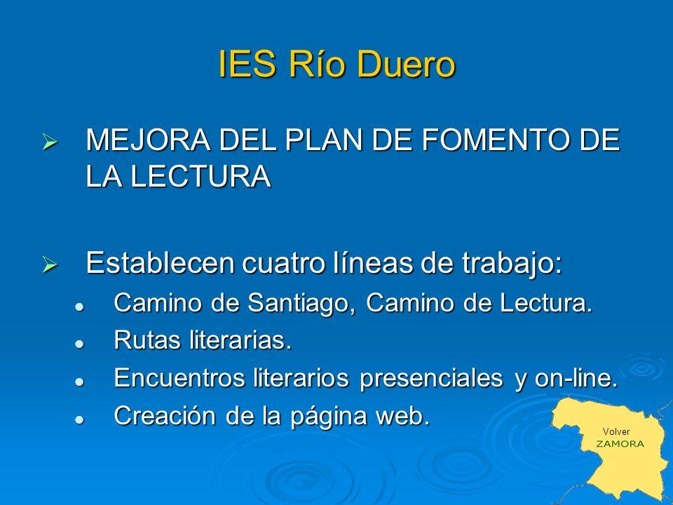 IES Río Duero MEJORA DEL PLAN DE FOMENTO DE LA LECTURA MEJORA DEL PLAN DE FOMENTO DE LA LECTURA Establecen cuatro líneas de trabajo: Establecen cuatro líneas de trabajo: Camino de Santiago, Camino de Lectura.