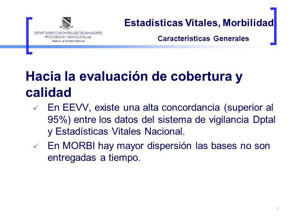 6 En EEVV, existe una alta concordancia (superior al 95%) entre los datos del sistema de vigilancia Dptal y Estadísticas Vitales Nacional. En MORBI ha