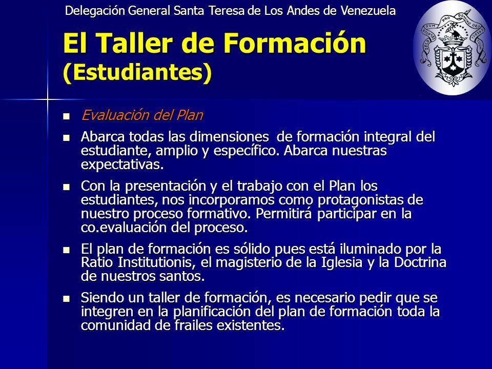 Delegación General Santa Teresa de Los Andes de Venezuela El Taller de Formación (Estudiantes) Evaluación del Plan Evaluación del Plan Abarca todas las dimensiones de formación integral del estudiante, amplio y específico.