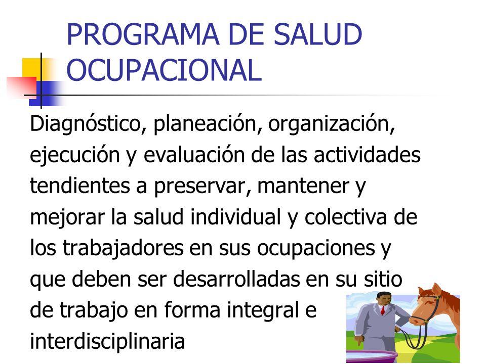 PROGRAMA DE SALUD OCUPACIONAL Diagnóstico, planeación, organización, ejecución y evaluación de las actividades tendientes a preservar, mantener y mejo