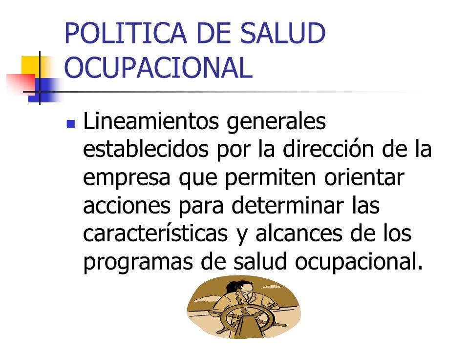 POLITICA DE SALUD OCUPACIONAL Lineamientos generales establecidos por la dirección de la empresa que permiten orientar acciones para determinar las ca
