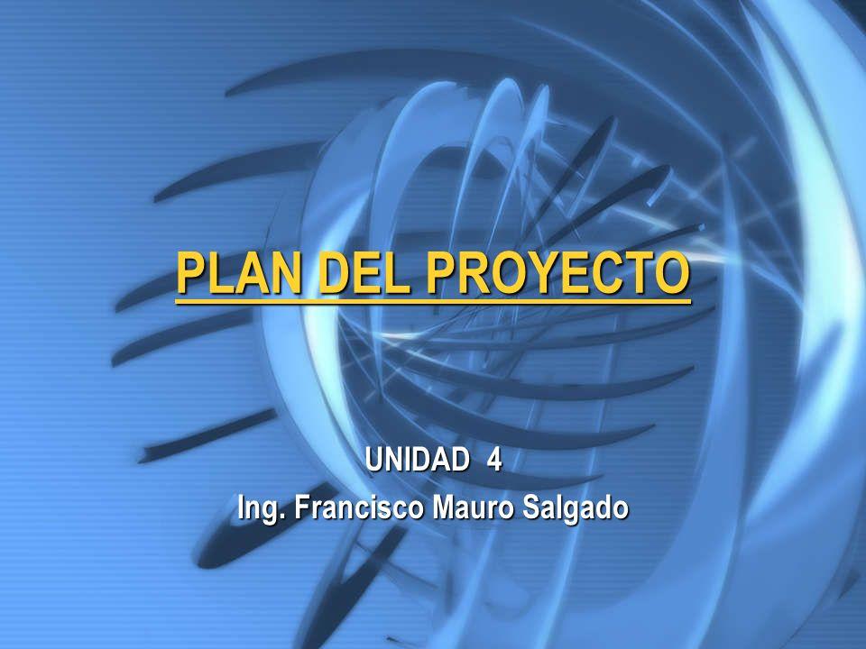 PLAN DEL PROYECTO UNIDAD 4 Ing. Francisco Mauro Salgado