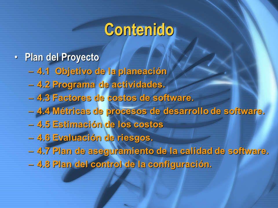Contenido Plan del Proyecto Plan del Proyecto –4.1 Objetivo de la planeación –4.2 Programa de actividades. –4.3 Factores de costos de software. –4.4 M