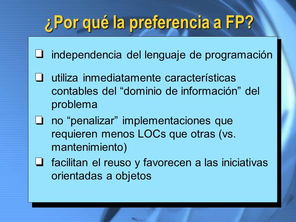 ¿Por qué la preferencia a FP? independencia del lenguaje de programación utiliza inmediatamente características contables del dominio de información d