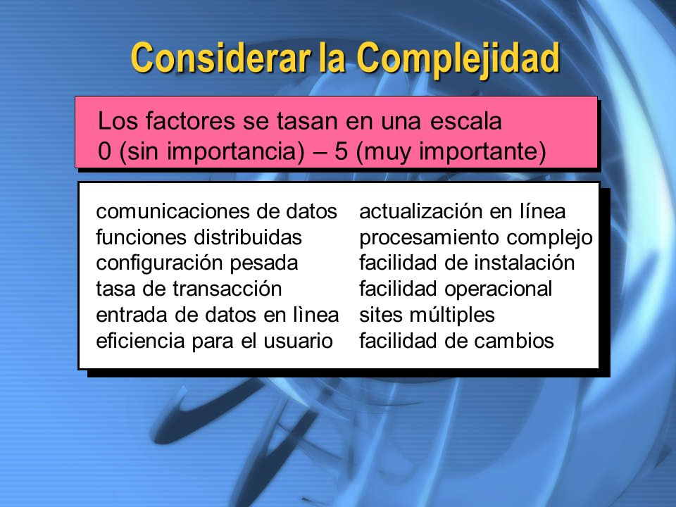 Considerar la Complejidad Los factores se tasan en una escala 0 (sin importancia) – 5 (muy importante) comunicaciones de datos funciones distribuidas