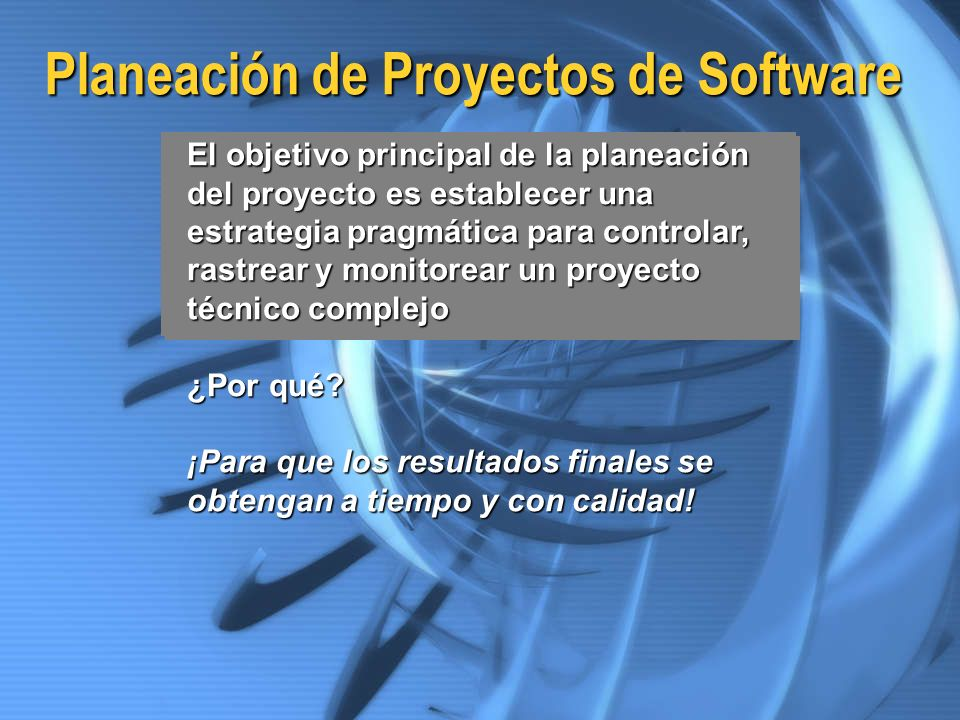 Planeación de Proyectos de Software El objetivo principal de la planeación del proyecto es establecer una estrategia pragmática para controlar, rastre