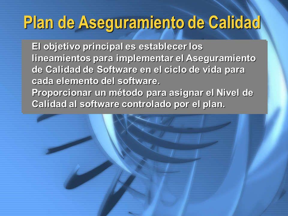 Plan de Aseguramiento de Calidad El objetivo principal es establecer los lineamientos para implementar el Aseguramiento de Calidad de Software en el c