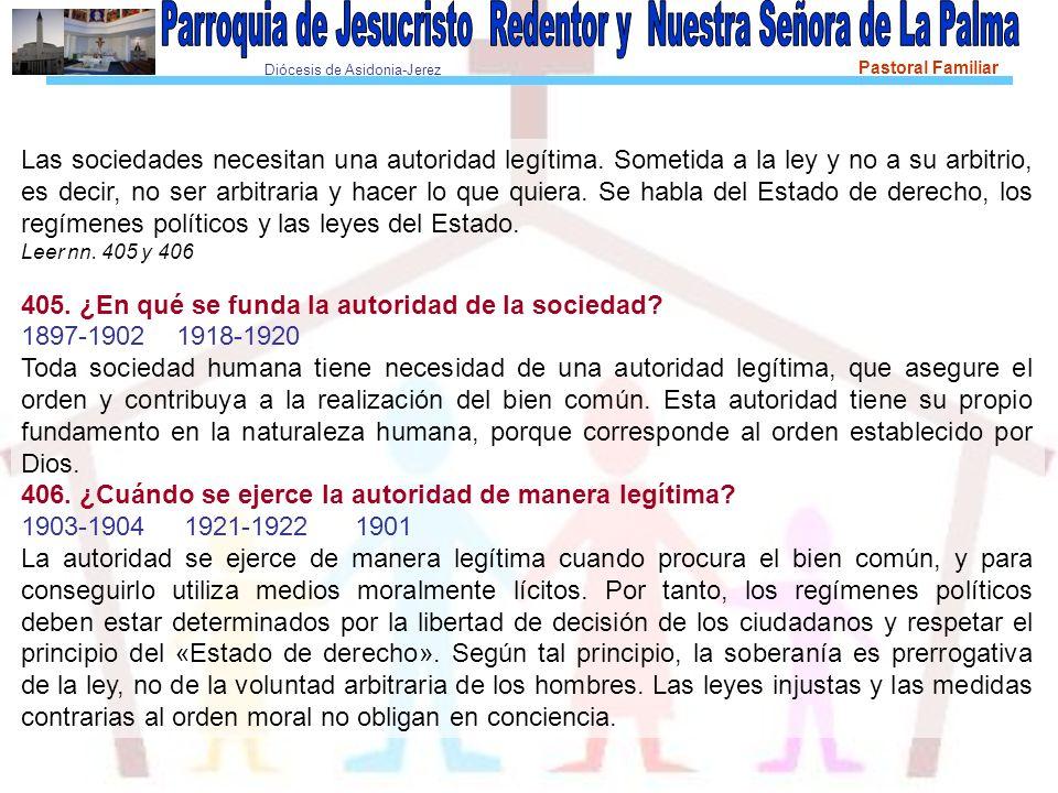 Diócesis de Asidonia-Jerez Pastoral Familiar Las sociedades necesitan una autoridad legítima. Sometida a la ley y no a su arbitrio, es decir, no ser a