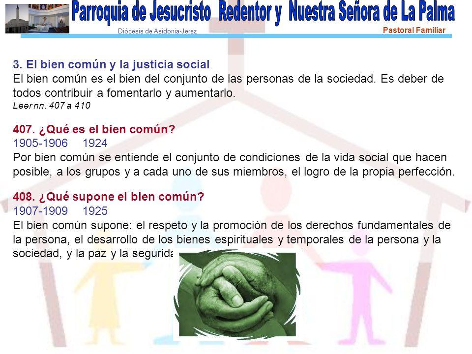 Diócesis de Asidonia-Jerez Pastoral Familiar 3. El bien común y la justicia social El bien común es el bien del conjunto de las personas de la socieda