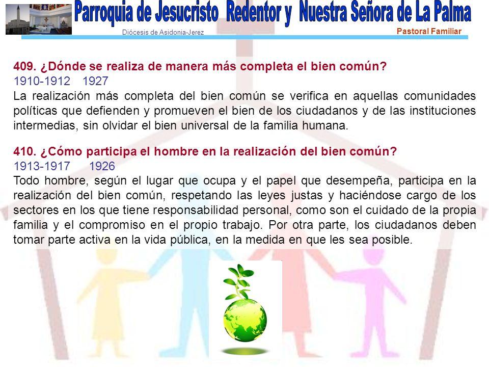 Diócesis de Asidonia-Jerez Pastoral Familiar 409. ¿Dónde se realiza de manera más completa el bien común? 1910-1912 1927 La realización más completa d