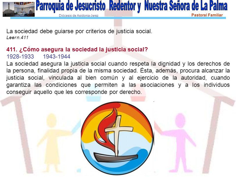 Diócesis de Asidonia-Jerez Pastoral Familiar La sociedad debe guiarse por criterios de justicia social. Leer n.411 411. ¿Cómo asegura la sociedad la j