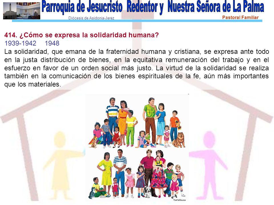 Diócesis de Asidonia-Jerez Pastoral Familiar 414. ¿Cómo se expresa la solidaridad humana? 1939-1942 1948 La solidaridad, que emana de la fraternidad h
