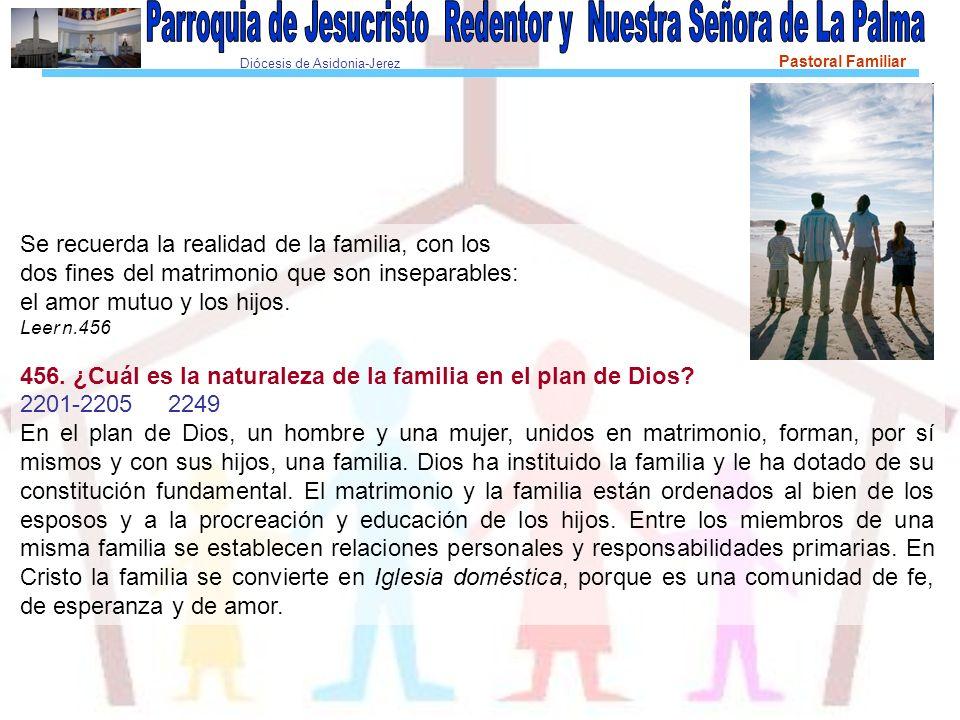 Diócesis de Asidonia-Jerez Pastoral Familiar Se recuerda la realidad de la familia, con los dos fines del matrimonio que son inseparables: el amor mut