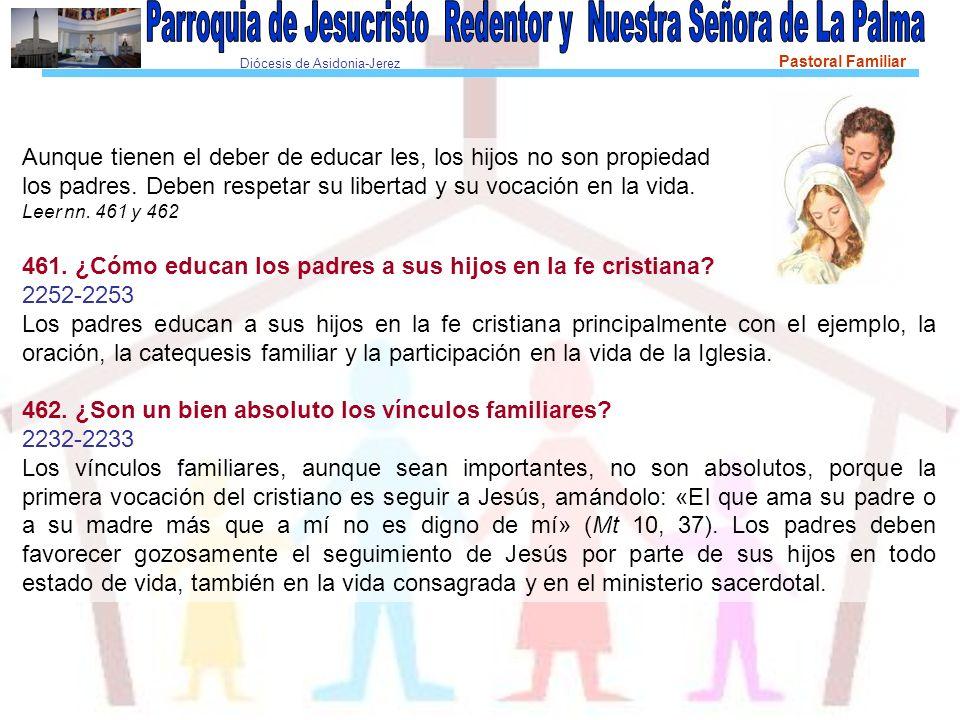 Diócesis de Asidonia-Jerez Pastoral Familiar Aunque tienen el deber de educar les, los hijos no son propiedad los padres. Deben respetar su libertad y