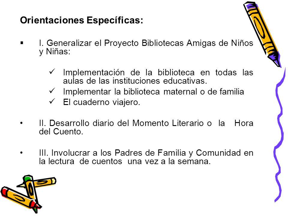 Orientaciones Específicas: I. Generalizar el Proyecto Bibliotecas Amigas de Niños y Niñas: Implementación de la biblioteca en todas las aulas de las i