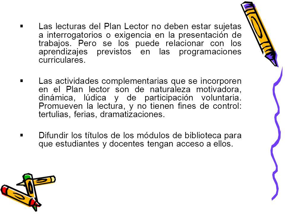 Las lecturas del Plan Lector no deben estar sujetas a interrogatorios o exigencia en la presentación de trabajos. Pero se los puede relacionar con los
