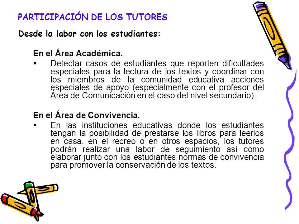 PARTICIPACIÓN DE LOS TUTORES Desde la labor con los estudiantes: En el Área Académica. Detectar casos de estudiantes que reporten dificultades especia