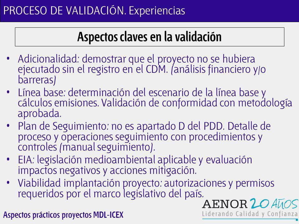 Aspectos prácticos proyectos MDL-ICEX Aspectos claves en la validación Adicionalidad: demostrar que el proyecto no se hubiera ejecutado sin el registro en el CDM.
