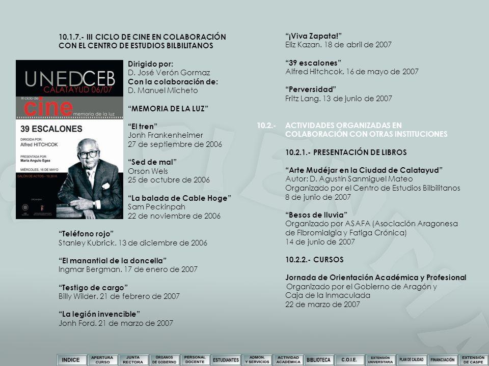 10.1.7.- III CICLO DE CINE EN COLABORACIÓN CON EL CENTRO DE ESTUDIOS BILBILITANOS Dirigido por: D. José Verón Gormaz Con la colaboración de: D. Manuel