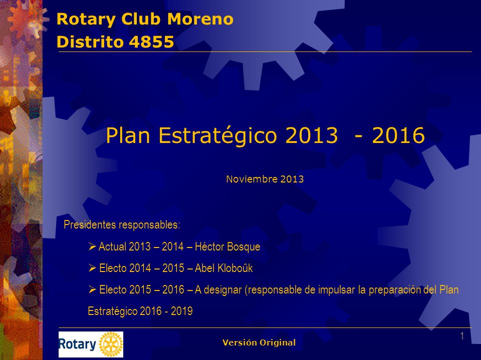 Rotary Club Moreno Distrito 4855 Plan Estratégico 2013 - 2016 Noviembre 2013 Presidentes responsables: Actual 2013 – 2014 – Héctor Bosque Electo 2014