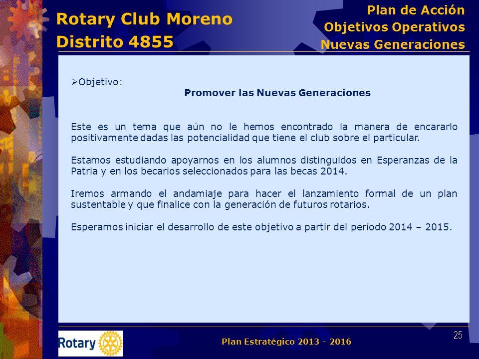 Rotary Club Moreno Distrito 4855 Objetivo: Promover las Nuevas Generaciones Este es un tema que aún no le hemos encontrado la manera de encararlo posi