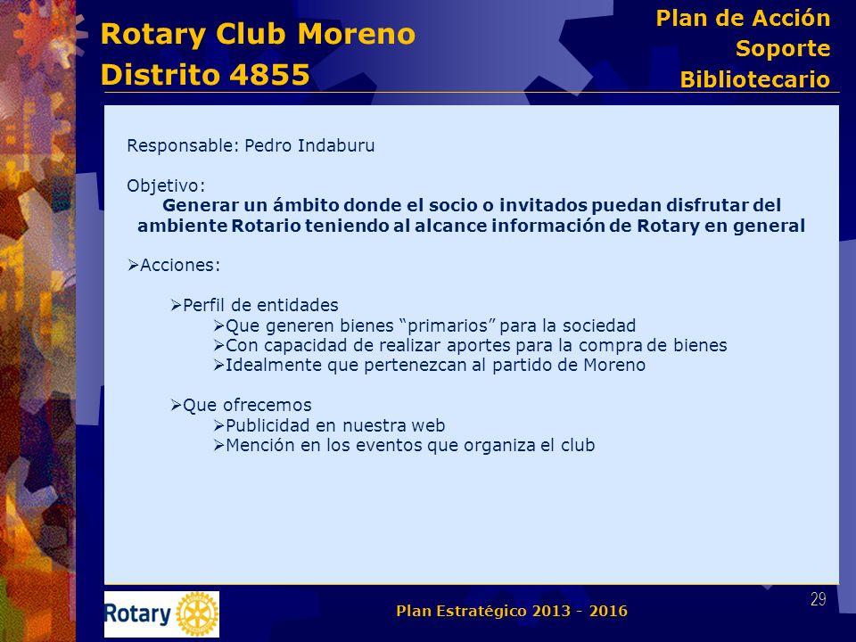 Rotary Club Moreno Distrito 4855 Responsable: Pedro Indaburu Objetivo: Generar un ámbito donde el socio o invitados puedan disfrutar del ambiente Rota