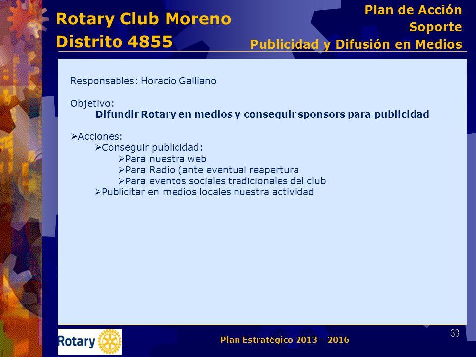 Rotary Club Moreno Distrito 4855 Responsables: Horacio Galliano Objetivo: Difundir Rotary en medios y conseguir sponsors para publicidad Acciones: Con