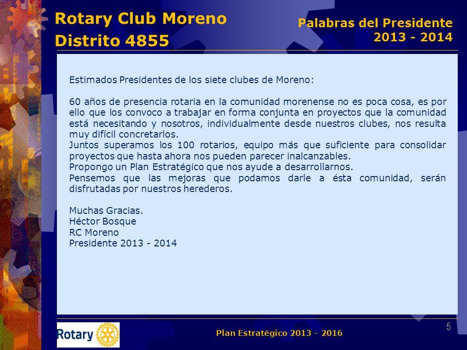 Rotary Club Moreno Distrito 4855 La siguiente política en la asignación de cargos claves permitirá asegurar la continuidad en la aplicación y seguimiento de éste Plan Estratégico.