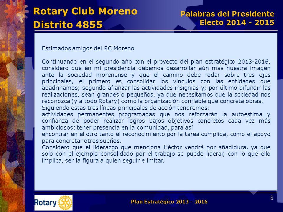 Rotary Club Moreno Distrito 4855 Estimados amigos del RC Moreno Continuando en el segundo año con el proyecto del plan estratégico 2013-2016, consider